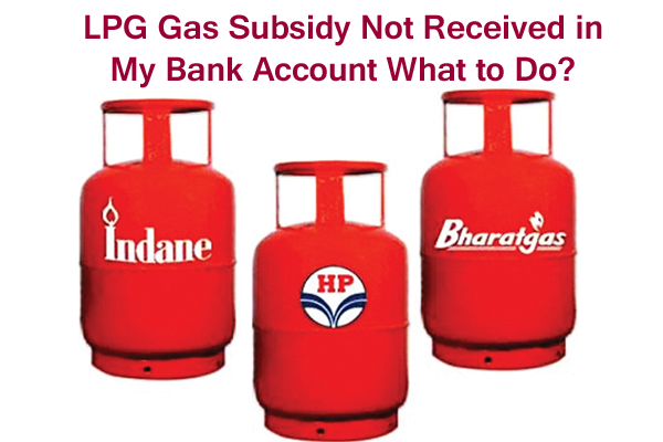 LPG Gas Subsidy Not Received in My Bank Account What to Do?