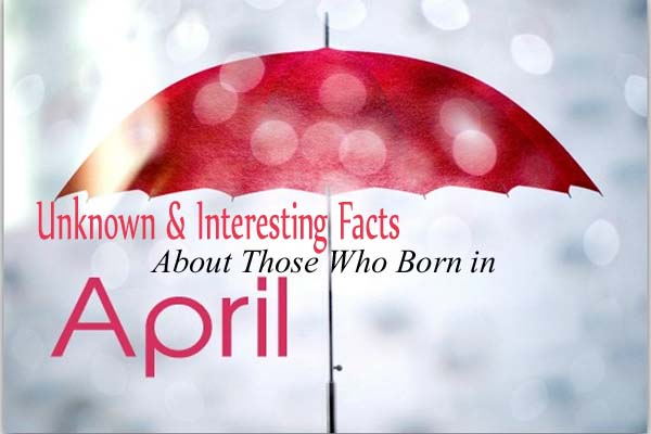 10 Unknown & Interesting Facts About Those Who Born in April