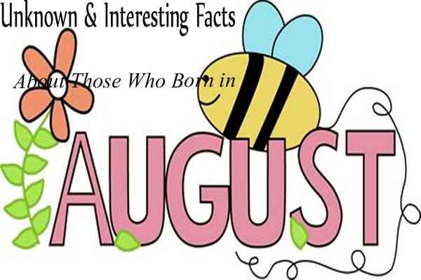 August Unknown & Interesting Facts
