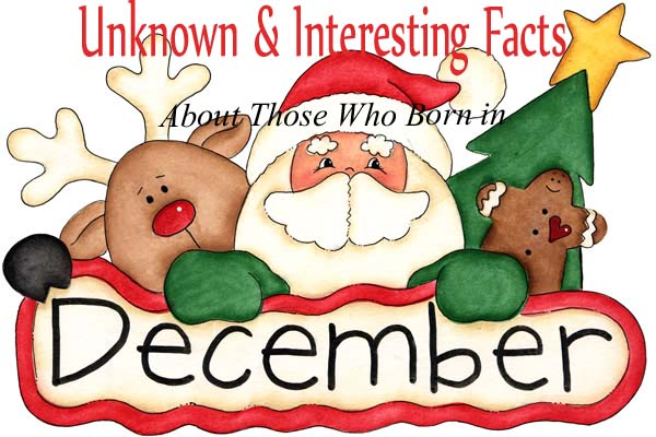 10 Unknown & Interesting Facts About Those Who Born in December
