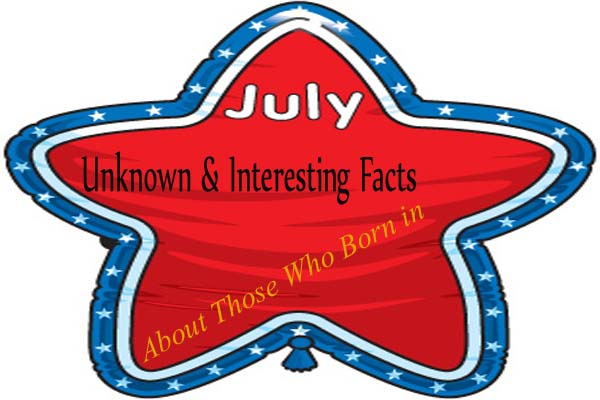 July Unknown & Interesting Facts