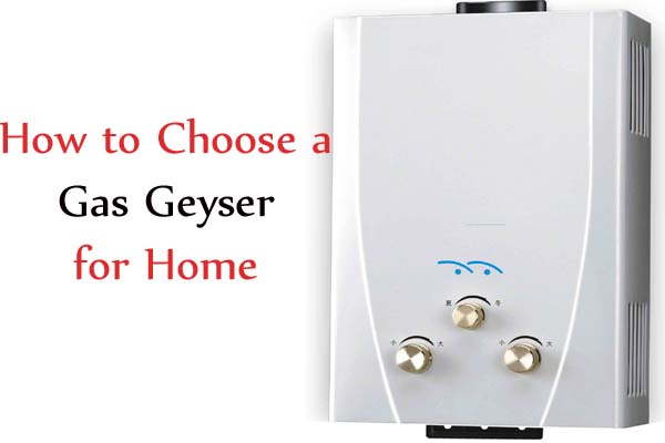 How to Choose a Gas Geyser for Home