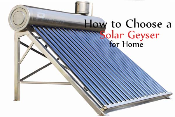 How to Choose a Solar Geyser for Home