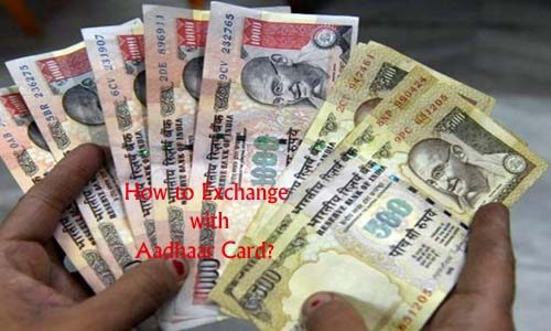 Exchange Rs. 500 & Rs.1000 Notes Fast with Aadhar Card
